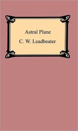 The Astral Plane: Its Scenery, Inhabitants, and Phenomena
