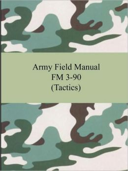 Army Field Manual Fm 3-90 (Tactics)