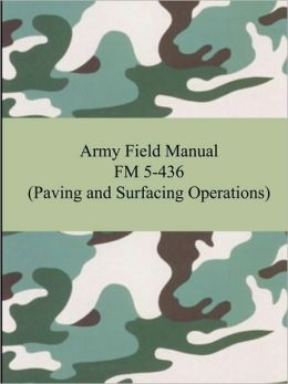Army Field Manual FM 5-436 (Paving and Surfacing Operations)
