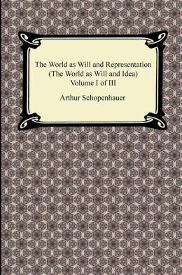 The World as Will and Representation (the World as Will and Idea), Volume I of III