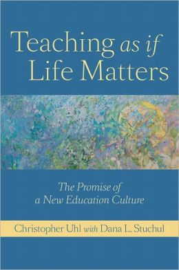 Teaching as if Life Matters: The Promise of a New Education Culture