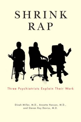 Shrink Rap: Three Psychiatrists Explain Their Work