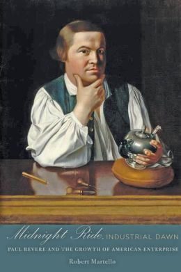 Midnight Ride, Industrial Dawn: Paul Revere and the Growth of American Enterprise