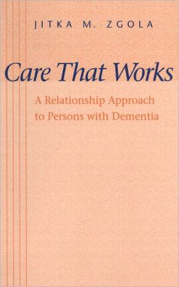 Care That Works: A Relationship Approach to Persons with Dementia