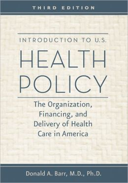 Introduction to U. S. Health Policy: The Organization, Financing, and Delivery of Health Care in America