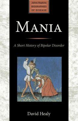 Mania: A Short History of Bipolar Disorder