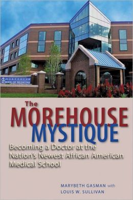 The Morehouse Mystique: Becoming a Doctor at the Nation's Newest African American Medical School