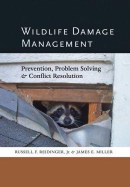 Wildlife Damage Management: Prevention, Problem Solving, and Conflict Resolution