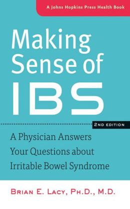Making Sense of IBS: A Physician Answers Your Questions about Irritable Bowel Syndrome