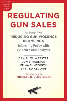 Regulating Gun Sales: An Excerpt from Reducing Gun Violence in America: Informing Policy with Evidence and Analysis