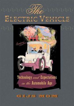 The Electric Vehicle: Technology and Expectations in the Automobile Age