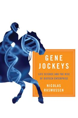 Gene Jockeys: Life Science and the Rise of Biotech Enterprise