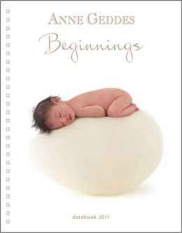 2011 Anne Geddes Beginnings Datebook Calendar