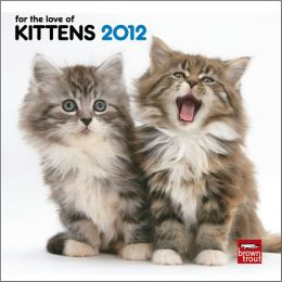 2012 Kittens, For The Love Of 7X7 Mini Wall Calendar
