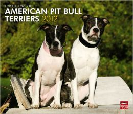 2012 American Pit Bull Terriers, For The Love Of Wall Calendar