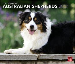 2012 Australian Shepherds, For The Love Of Dlx Wall Calendar