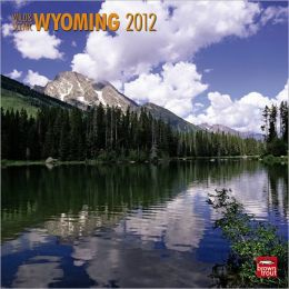 2012 Wyoming, Wild & Scenic Square 12X12 Wall Calendar