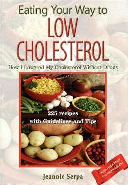 Eating Your Way to Low Cholesterol; How I Lowered My Cholesterol Without Drugs