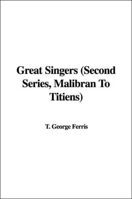 Great Singers (Second Series, Malibran to Titiens)