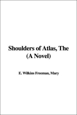 Shoulders of Atlas, the (a Novel)