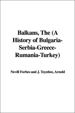 Balkans, the (a History of Bulgaria-Serbia-Greece-Rumania-Turkey)