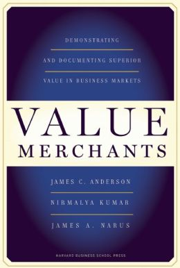 Value Merchants: Demonstrating and Documenting Superior Value in Business Markets