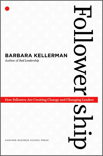 Followership: How Followers Are Creating Change and Changing Leaders