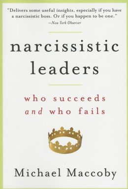 Narcissistic Leaders: Who Succeeds and Who Fails