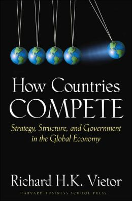 How Countries Compete: Strategy, Structure, and Government in the Global Economy