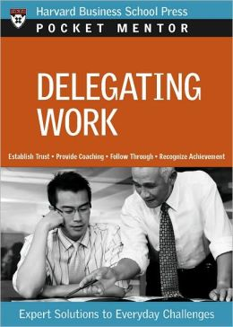 Delegating Work: Expert Solutions to Everyday Challenges