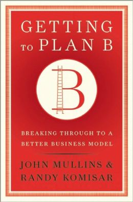 Getting to Plan B: Breaking Through to a Better Business Model