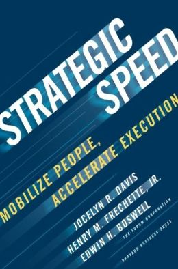 Strategic Speed: Mobilize People, Accelerate Execution Jocelyn Davis, Henry M. Frechette and Edwin H. Boswell