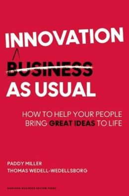 Innovation as Usual: How to Help Your People Bring Great Ideas to Life