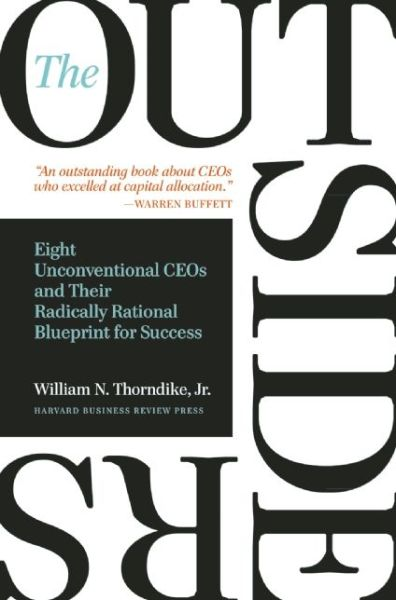 Free books download in pdf file The Outsiders: Eight Unconventional CEOs and Their Radically Rational Blueprint for Success RTF by William N. Thorndike 9781422162675