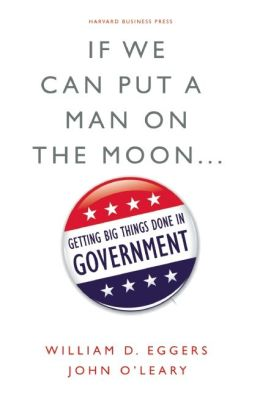 If We Can Put a Man on the Moon... Getting Big Things Done in Government