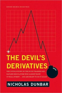 The Devil's Derivatives: The Untold Story of the Slick Traders and Hapless Regulators Who Almost Blew Up Wall Street . . . and Are Ready to Do It Again