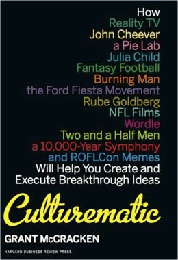 Culturematic: How Reality TV, John Cheever, a Pie Lab, Julia Child, Fantasy Football . . . Will Help You Create an