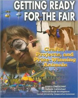 Getting Ready for the Fair: Crafts, Projects, and Prize-Winning Animals