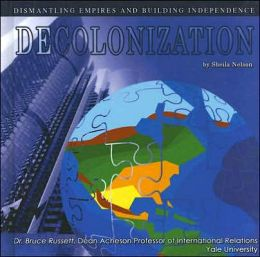 Decolonization: Dismantling Empires and Building Independence