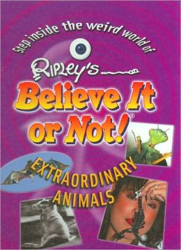 Ripley's Believe It or Not!: Extraordinary Animals
