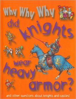 Why Why Why Did Knights Wear Heavy Armor?