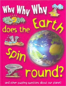 Why Why Why Does the Earth Spin Round?