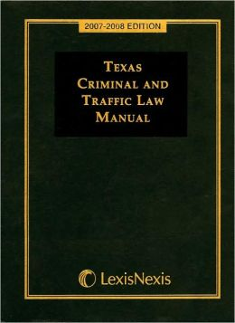 Texas Criminal and Traffic Law Manual 07-08