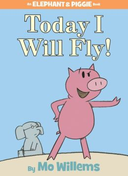 Today I Will Fly! (Elephant and Piggie Series)