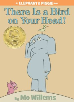 There Is a Bird on Your Head! (Elephant and Piggie Series)