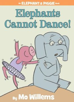 Elephants Cannot Dance! (Elephant and Piggie Series)