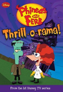 Thrill-o-Rama! (Phineas and Ferb Series)