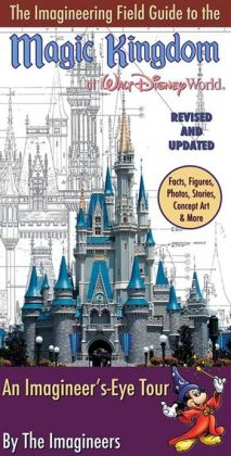The Imagineering Field Guide to Magic Kingdom at Walt Disney World--Updated! Alex Wright and Imagineers