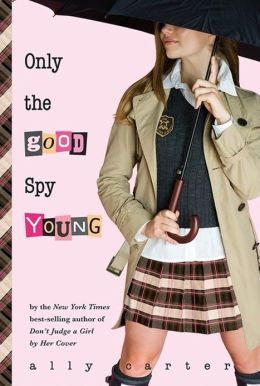 Only the Good Spy Young (Gallagher Girls Series #4)