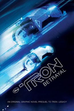 Tron: Betrayal: An Original Graphic Novel Prequel to Tron: Legacy